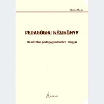 Pedagógiai kézikönyv. Az oktatás pedagógiaelméleti alapjai