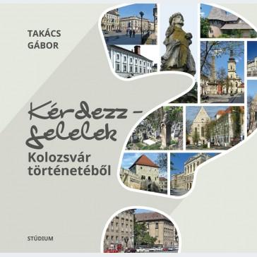 Kérdezz-felelek Kolozsvár történetéből
