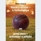 Kovács István – a futballpápa Jenei Imre – úriember a pályán