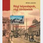 Régi képeslapok, régi történetek – Nagyvárad-Újváros