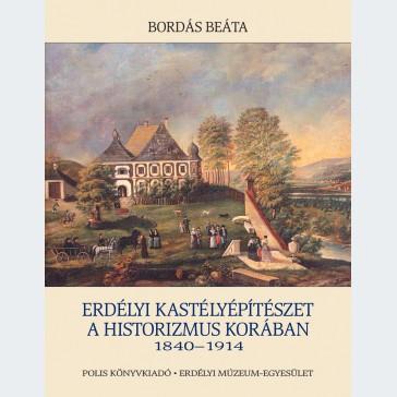 Erdélyi kastélyépítészet a historizmus korában (1840-1918)