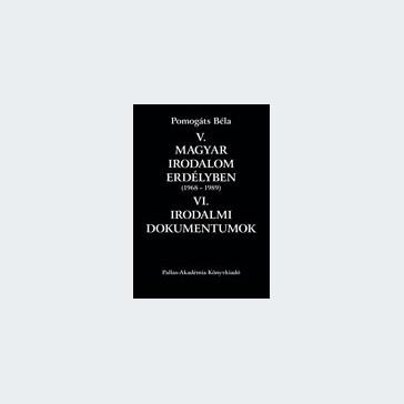 V. Magyar irodalom Erdélyben (1968–1989) VI. Irodalmi dokumentumok