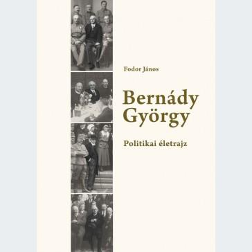 Bernády György. Politikai életrajz