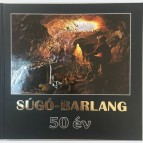 Súgó barlang, 50 év