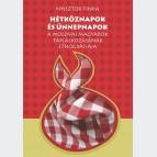 Hétköznapok és ünnepnapok. A moldvai magyarok táplálkozásának etnográfiája