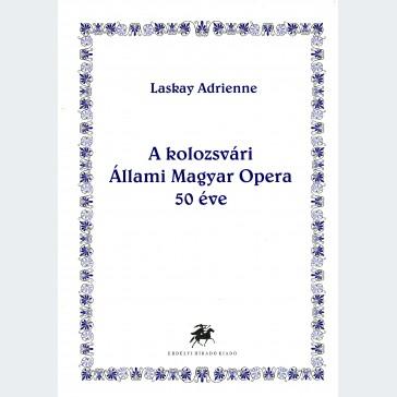 A Kolozsvári Állami Magyar Opera 50 éve