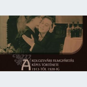 A kolozsvári filmgyártás képes története 1913-tól 1920-ig