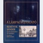 A lámpagyújtogató - Reményik Sándor élete képekben és versekben