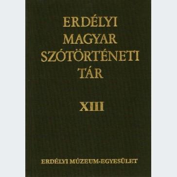 Erdélyi Magyar Szótörténeti Tár XIII.