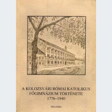 A kolozsvári római katolikus főgimnázium története 1776-1940