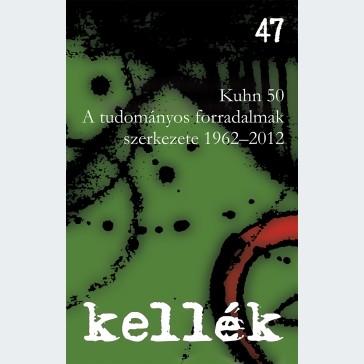 Kellék 47 Kuhn 50. A tudományos forradalmak szerkezete 1962-2012