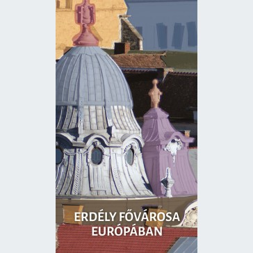 Erdély fővárosa Európában
