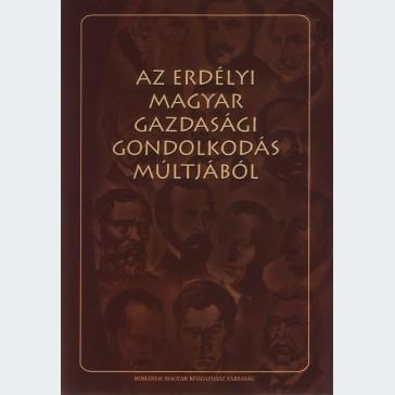 Az erdélyi magyar gazdasági gondolkodás múltjából I. kötet
