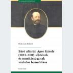 Báró altorjai Apor Károly (1815-1885) életének és munkásságának vázlatos bemutatása