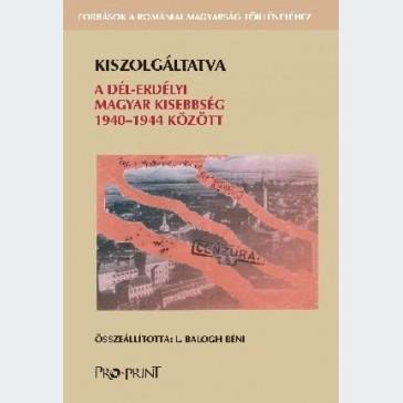 Kiszolgáltatva. A dél-erdélyi kisebbség 1940-1944 között