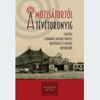 A mozisátortól a tévétoronyig - Fejezetek a romániai magyar filmezés, televiziózás és mozizás történetéből
