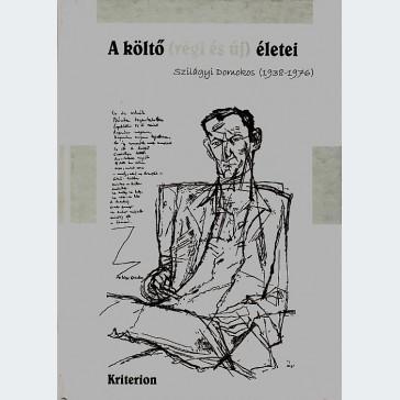 A költő (régi és új) életei – Szilágyi Domokos (1938–1976)