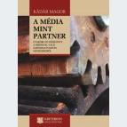 A média mint partner. Gyakorlati kézikönyv a médiával való kapcsolattartás módszereiről